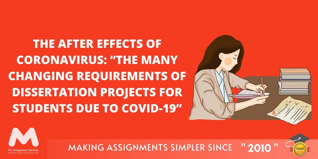 "The After Effects Of CoronaVirus: ""The Many Changing Requirements of Dissertation Projects for Students Due To COVID-19"""