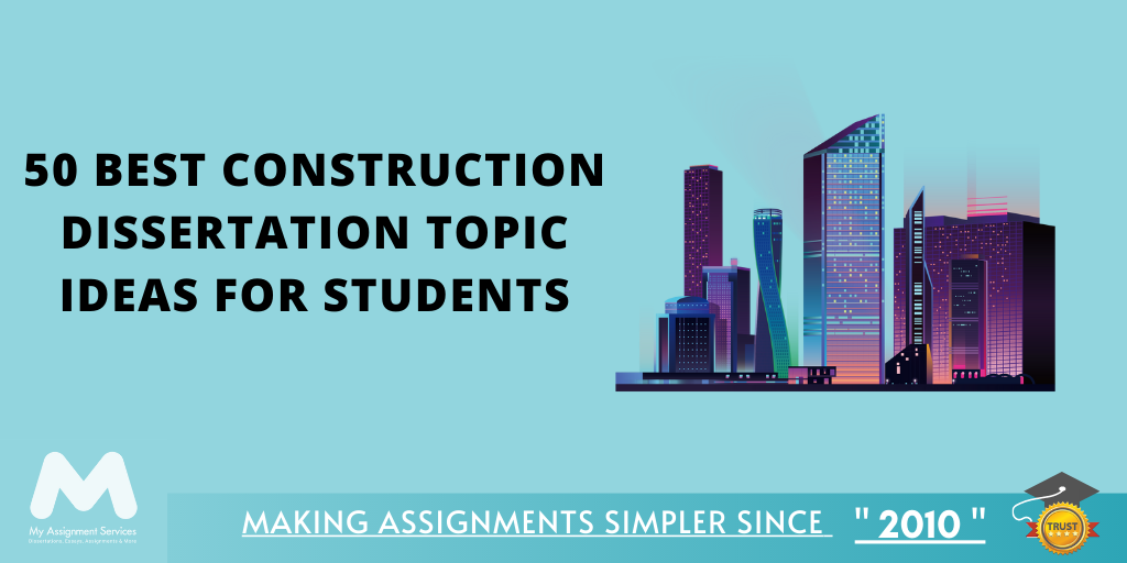 50 Best Construction Dissertation Topic Ideas for Students