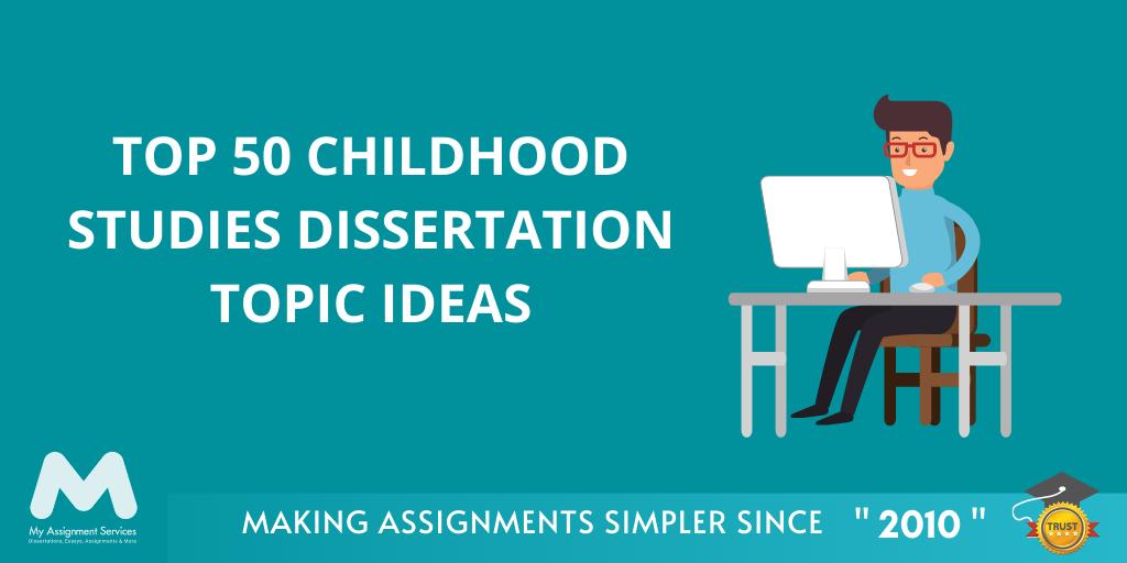 childhood studies dissertation ideas