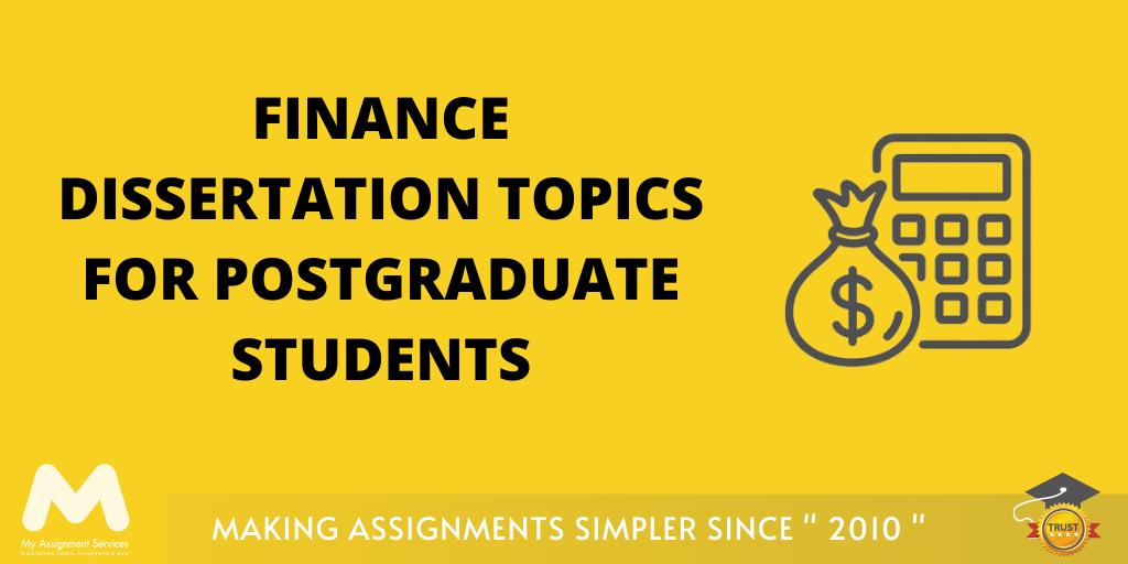 Finance Dissertation Topics For Postgraduate Students