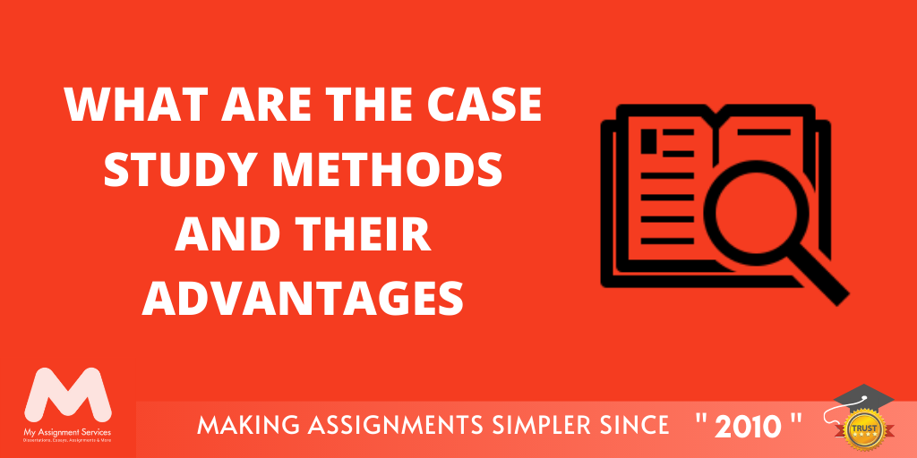 What Are The Case Study Methods And Their Advantages