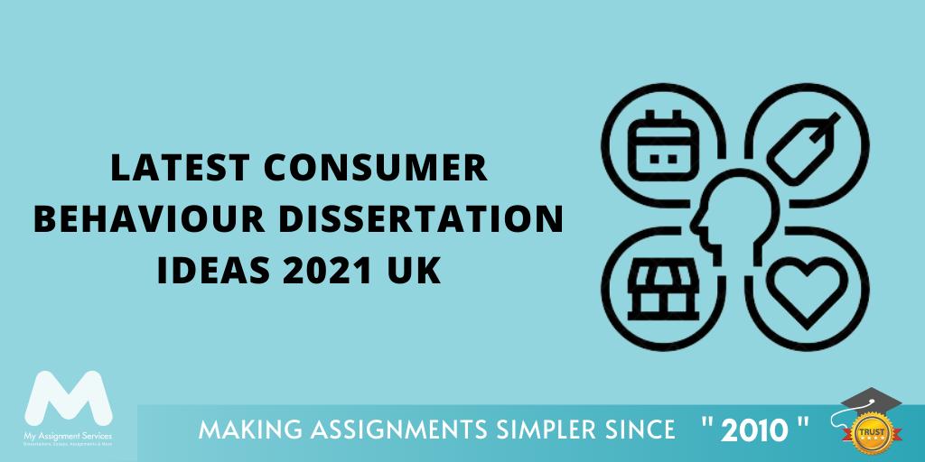 Latest Consumer Behaviour Dissertation Ideas 2021 UK