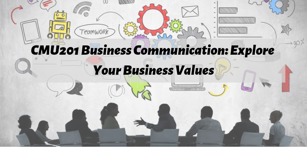 CMU201 Business Communication: Explore Your Business Values