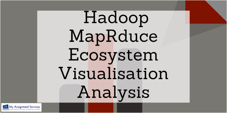 Hadoop map reduce ecosystem visualisation analysis