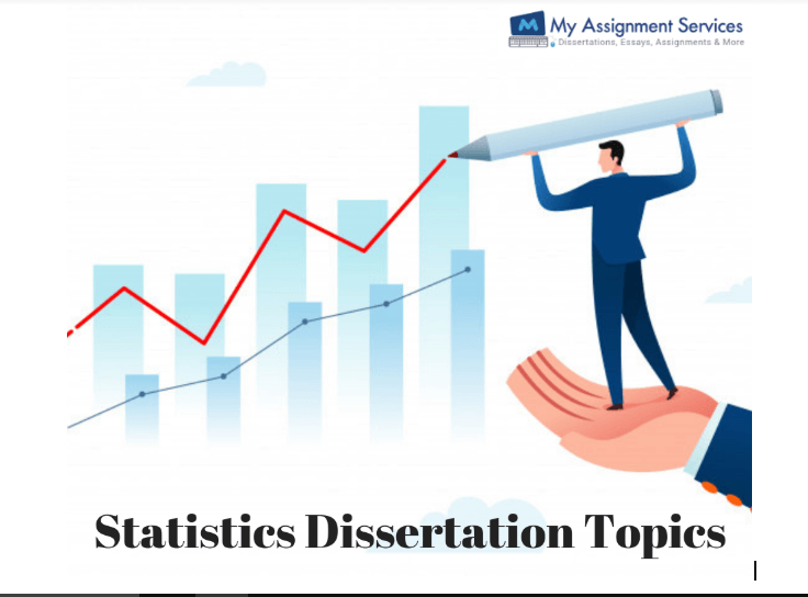 Statistics Dissertation Topics Which Can Add A Feather to Your Results!