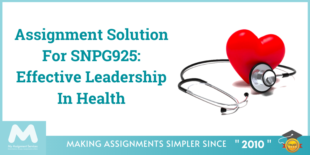Assignment Solution For SNPG925 Effective Leadership In Health(1)