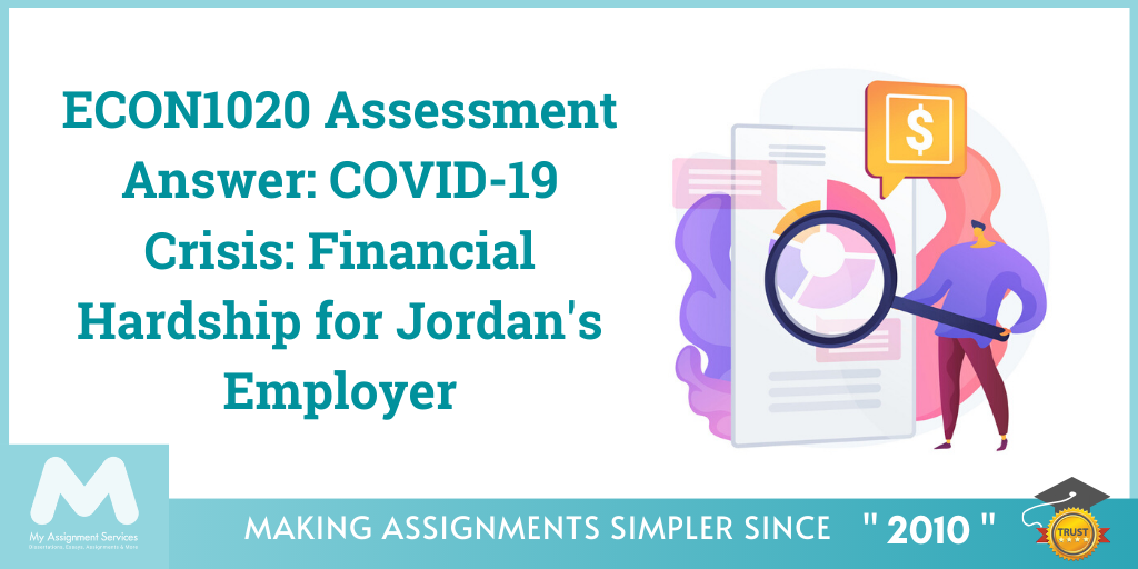 ECON1020 Assessment Answer COVID-19 Crisis Financial Hardship for Jordan's Employer