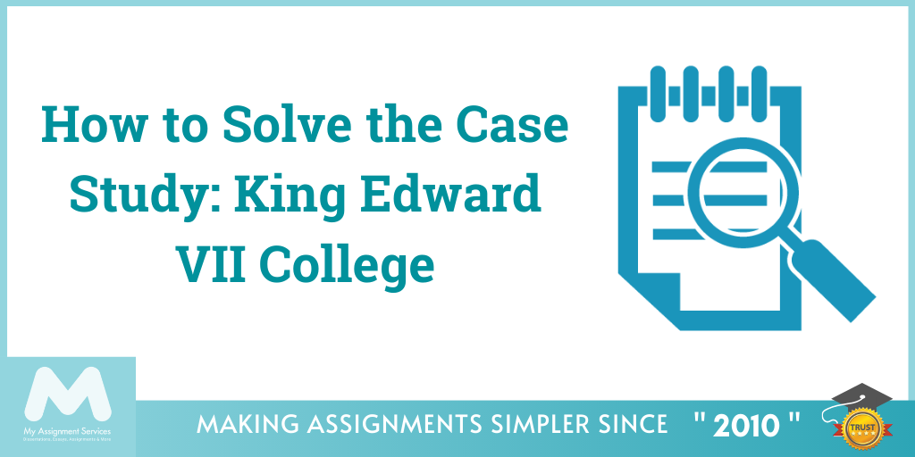 How to Solve the Case Study King Edward VII College